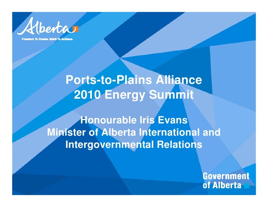 Ports-to-Plains Alliance     2010 Energy Summit         Honourable Iris Evans Minister of Alberta International and    Int...