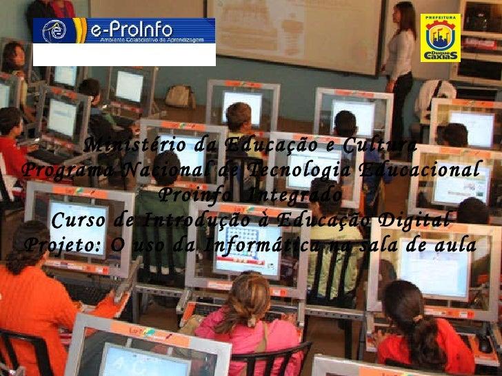 Ministério da Educação e Cultura Programa Nacional de Tecnologia Educacional Proinfo  Integrado Curso de Introdução à Educ...