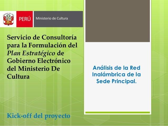 Servicio de Consultoría para la Formulación del Plan Estratégico de Gobierno Electrónico del Ministerio De Cultura Kick-of...