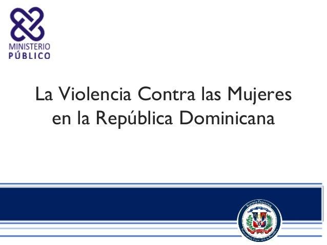 La Violencia Contra las Mujeres  en la República Dominicana