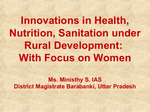 Innovations in Health, Nutrition, Sanitation under Rural Development: With Focus on Women Ms. Ministhy S. IAS District Mag...