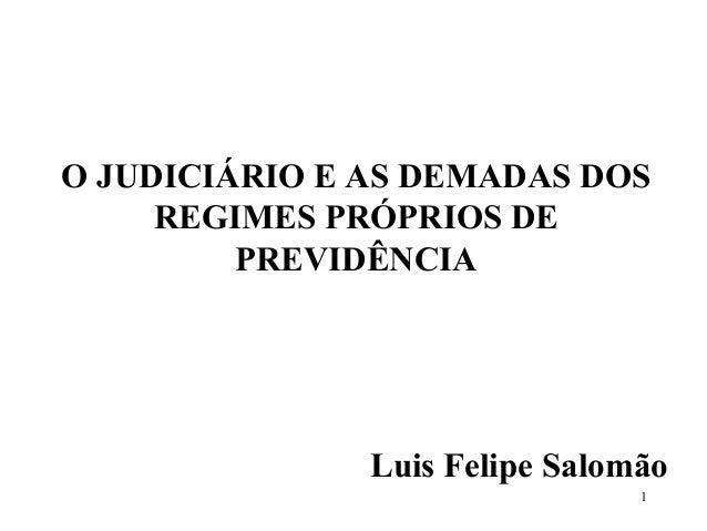 O JUDICIÁRIO E AS DEMADAS DOS REGIMES PRÓPRIOS DE PREVIDÊNCIA Luis Felipe Salomão 1