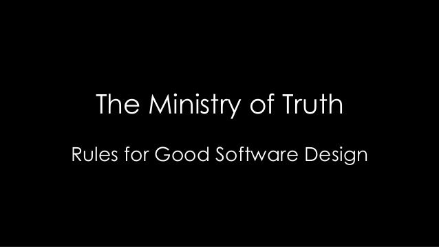 The Ministry of TruthRules for Good Software Design