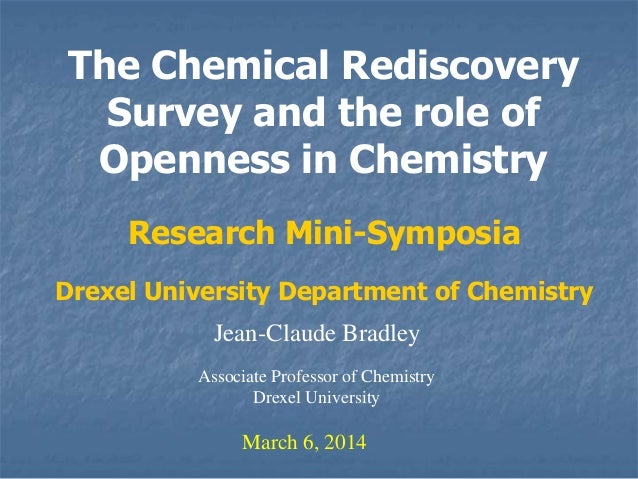 The Chemical Rediscovery Survey and the role of Openness in Chemistry Research Mini-Symposia Drexel University Department ...