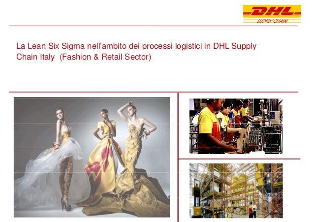 La Lean Six Sigma nell'ambito dei processi logistici in DHL Supplyg p g pp y Chain Italy (Fashion & Retail Sector)