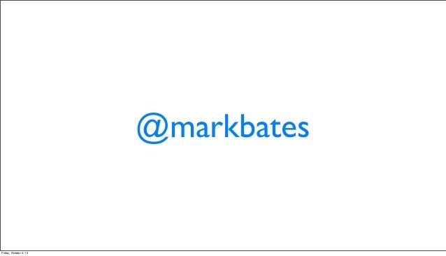 @markbates Friday, October 4, 13