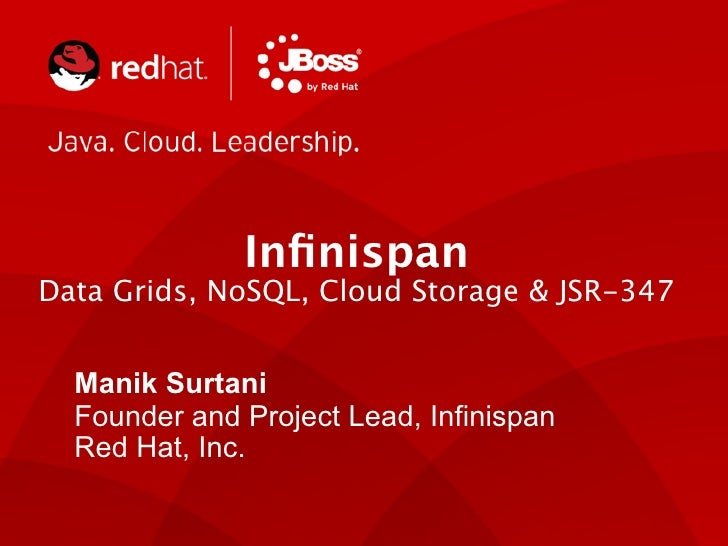 InfinispanData Grids, NoSQL, Cloud Storage & JSR-347  Manik Surtani  Founder and Project Lead, Infinispan  Red Hat, Inc.