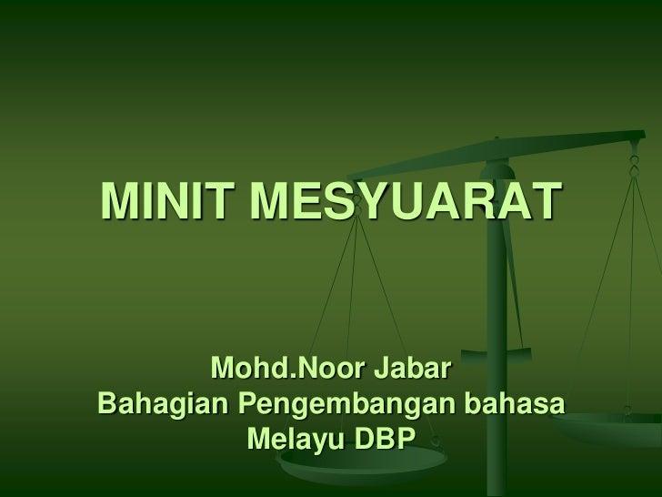 MINIT MESYUARATMohd.Noor JabarBahagian Pengembangan bahasa Melayu DBP<br />