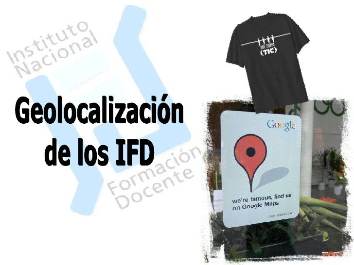 Comencemos… Hay que entrar a Google Maps Argentina y buscar nuestro IFD. Podemos usar el mouse o tipear la dirección.     ...