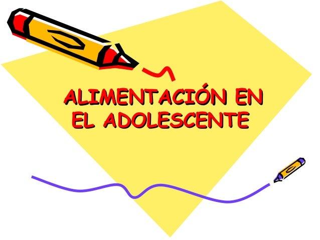 ALIMENTACIÓN ENALIMENTACIÓN EN EL ADOLESCENTEEL ADOLESCENTE