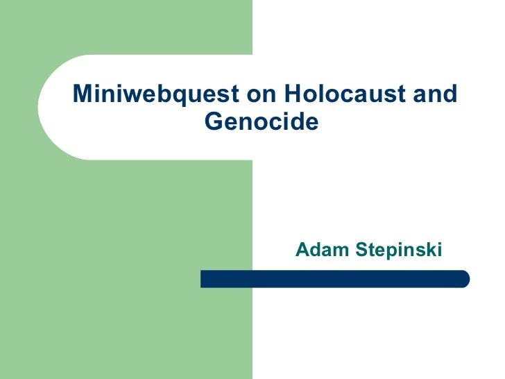 Miniwebquest on Holocaust and Genocide  Adam Stepinski