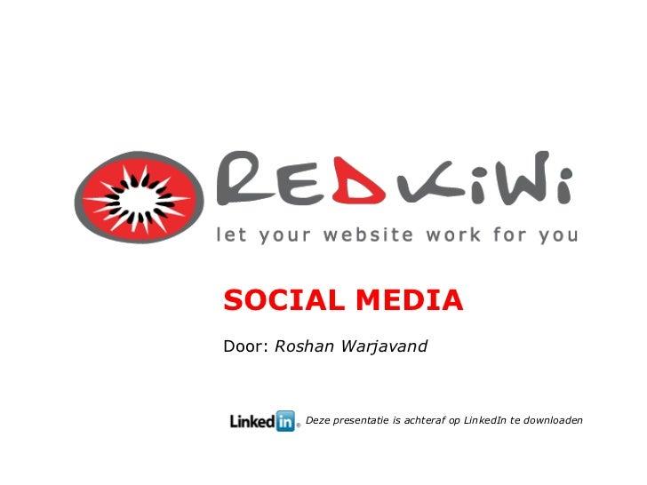 SOCIAL MEDIA<br />Door: Roshan Warjavand<br />Deze presentatie is achteraf op LinkedIn te downloaden<br />