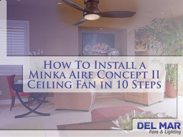 How To Install A Minka Aire Concept II Ceiling Fan