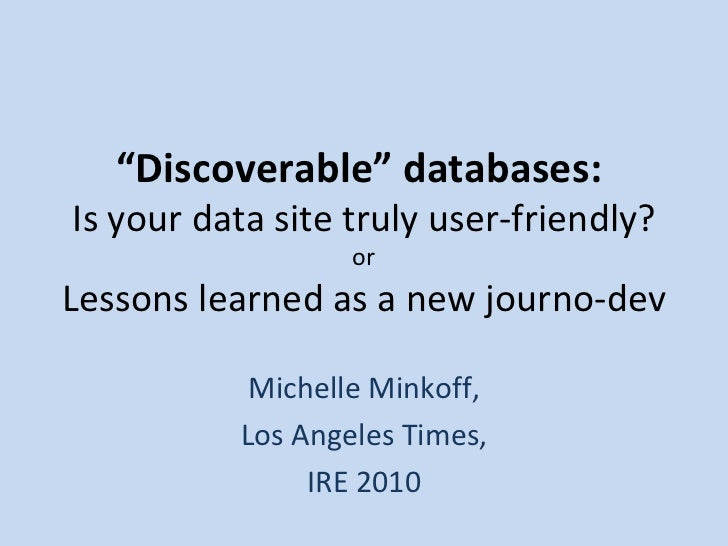 """"""" Discoverable"""" databases:  Is your data site truly user-friendly? or Lessons learned as a new journo-dev Michelle Minkoff..."""