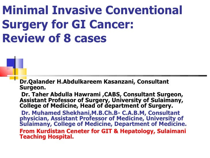 Minimal Invasive Conventional Surgery for GI Cancer:  Review of 8 cases Dr.Qalander H.Abdulkareem Kasanzani, Consultant Su...