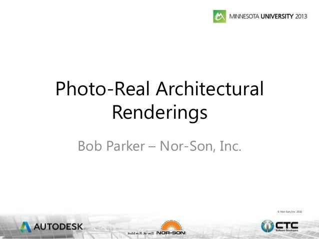 © Nor-Son, Inc. 2013 Photo-Real Architectural Renderings Bob Parker – Nor-Son, Inc.