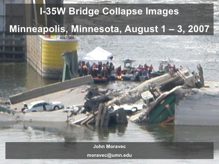 I-35W Bridge Collapse Images Minneapolis, Minnesota, August 1 – 3, 2007 John Moravec [email_address]