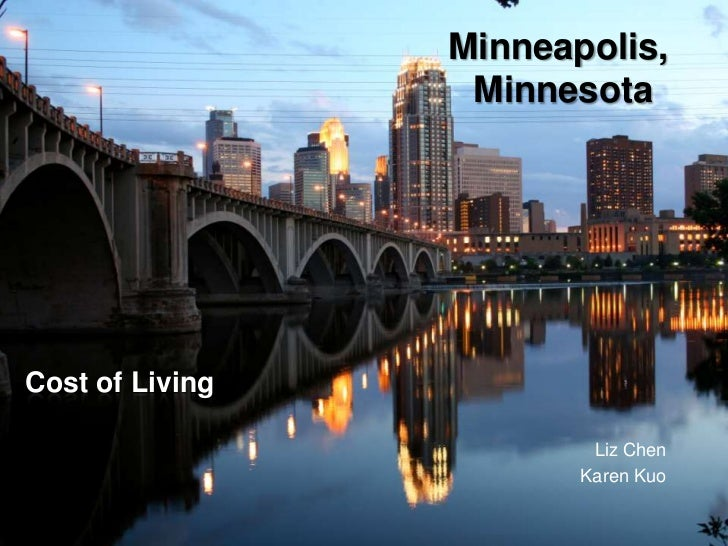 Cost of Living<br />Liz Chen<br />Karen Kuo<br />Minneapolis, Minnesota<br />