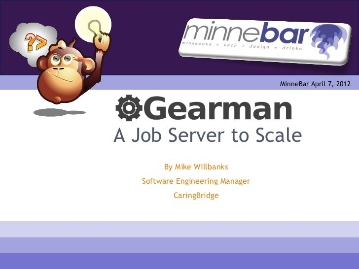 MinneBar April 7, 2012A Job Server to Scale        By Mike Willbanks   Software Engineering Manager           CaringBridge