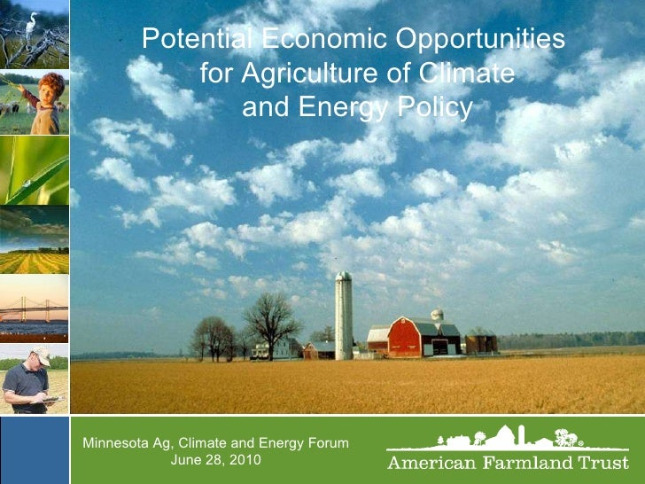 Potential Economic Opportunities for Agriculture of Climate and Energy Policy Minnesota Ag, Climate and Energy Forum June ...