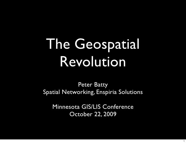 The Geospatial    Revolution             Peter Batty Spatial Networking, Enspiria Solutions     Minnesota GIS/LIS Conferen...
