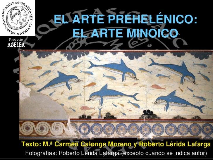 EL ARTE PREHELÉNICO: Proyecto                         EL ARTE MINOICO AGELEA            Texto: M.ª Carmen Calonge Moreno y...