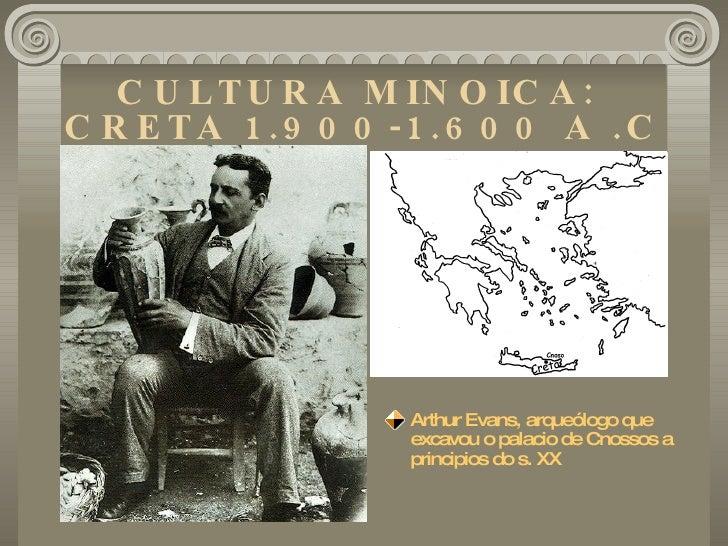 CULTURA MINOICA:  CRETA 1.900-1.600 A .C <ul><li>Arthur Evans, arqueólogo que excavou o palacio de Cnossos a principios do...