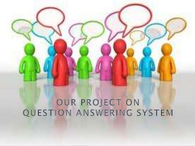 INTRODUCTION Question Answer system is a man machine communication device. Thebasic idea of QA system is to provide corre...