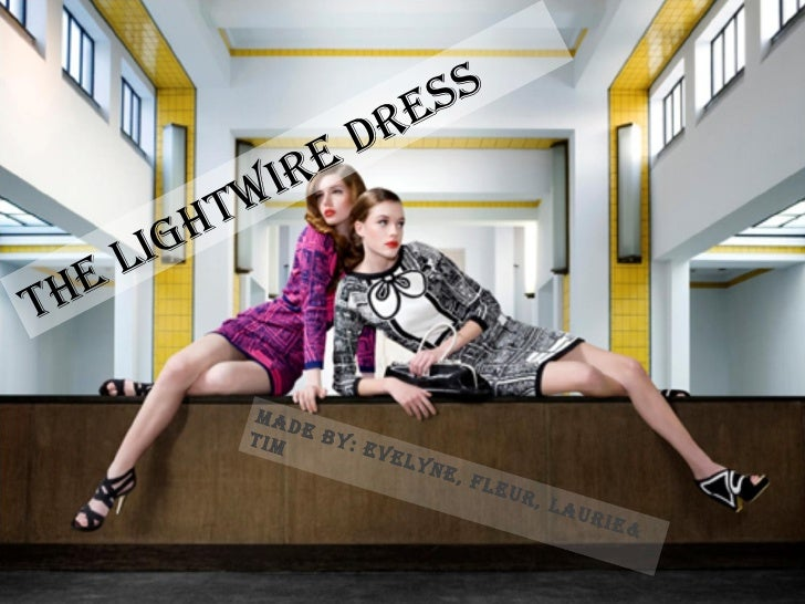 THE LIGHTWIRE DRESS MADE BY: Evelyne, Fleur, Laurie& Tim