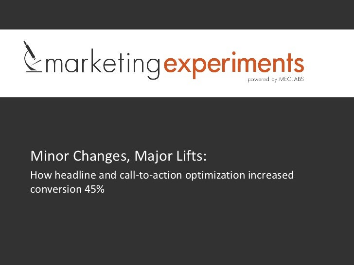 Minor Changes, Major Lifts:How headline and call-to-action optimization increasedconversion 45%