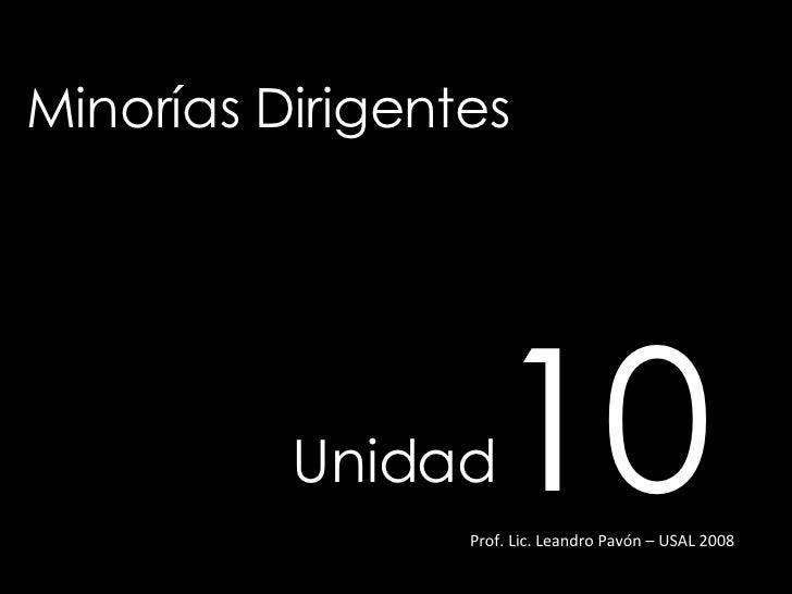 Minorías Dirigentes Unidad   10 Prof. Lic. Leandro Pavón – USAL 2008