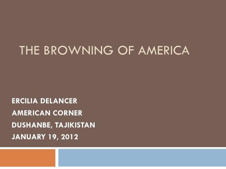 THE BROWNING OF AMERICAERCILIA DELANCERAMERICAN CORNERDUSHANBE, TAJIKISTANJANUARY 19, 2012