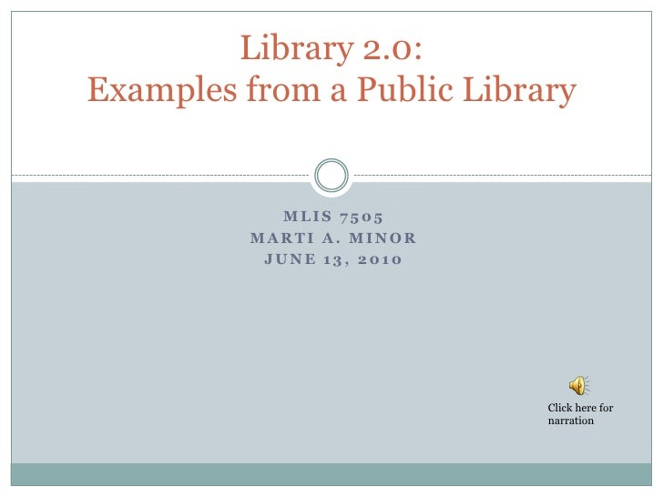 MLIS 7505<br />Marti A. minor<br />June 13, 2010<br />Library 2.0:Examples from a Public Library<br />Click here for narra...