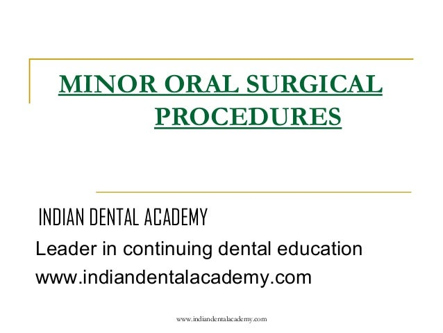 MINOR ORAL SURGICAL PROCEDURES  INDIAN DENTAL ACADEMY Leader in continuing dental education www.indiandentalacademy.com ww...