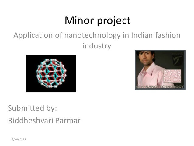 Minor project Application of nanotechnology in Indian fashion                    industrySubmitted by:Riddheshvari Parmar3...