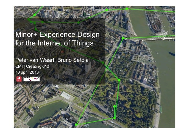 Minor+ Experience Design for the Internet of Things   Peter van Waart, Bruno Setola   Rotterdam University of Applied Scie...