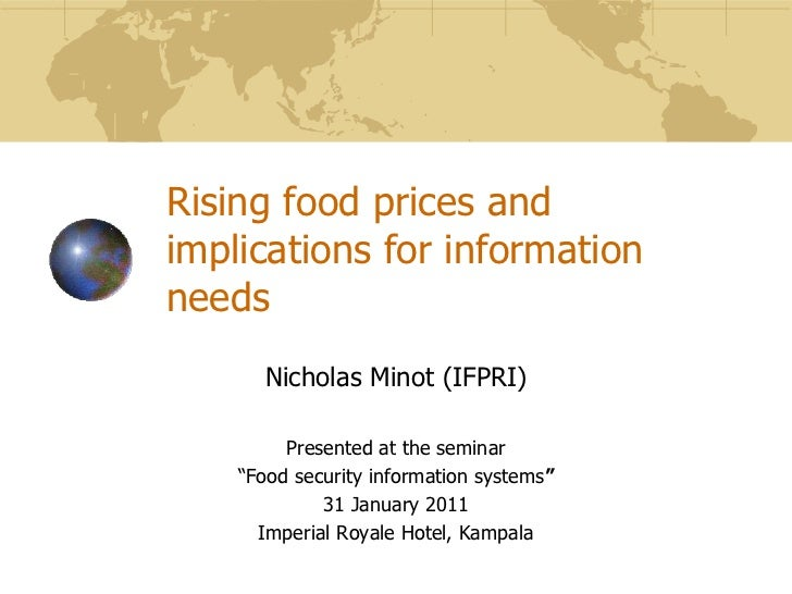 "Rising food prices and implications for information needs<br />Nicholas Minot (IFPRI)<br />Presented at the seminar<br />""..."