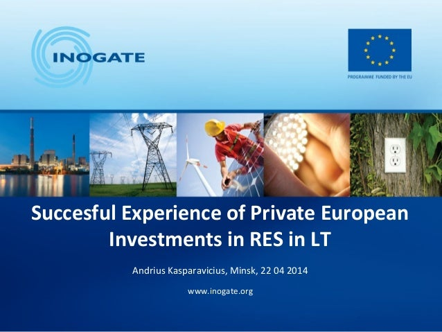 Succesful Experience of Private European Investments in RES in LT Andrius Kasparavicius, Minsk, 22 04 2014 www.inogate.org