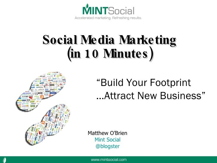 """Social Media Marketing (in 10 Minutes) """" Build Your Footprint … Attract New Business"""" Matthew O'Brien Mint Social @blogste..."""