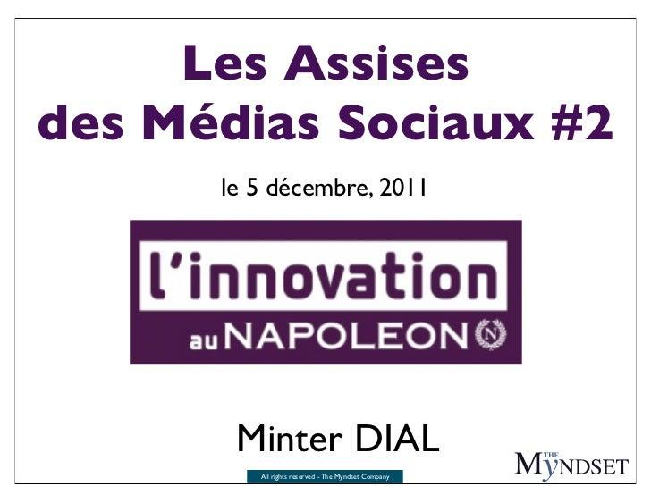 Les Assisesdes Médias Sociaux #2      le 5 décembre, 2011       Minter DIAL         All rights reserved - The Myndset Comp...