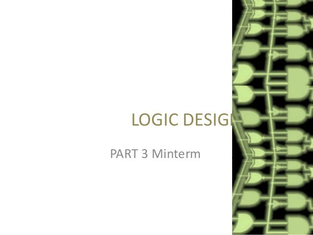 LOGIC DESIGN PART 3 Minterm