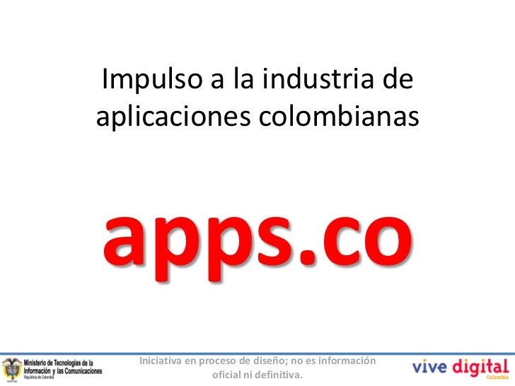 Impulso a la industria deaplicaciones colombianasapps.co   Iniciativa en proceso de diseño; no es información             ...