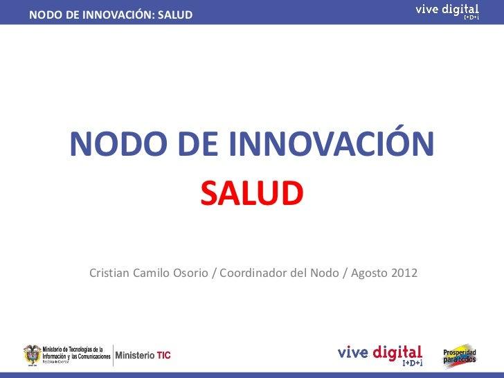 NODO DE INNOVACIÓN: SALUD     NODO DE INNOVACIÓN           SALUD         Cristian Camilo Osorio / Coordinador del Nodo / A...