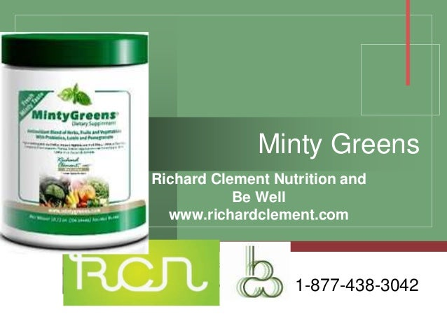 Company LOGO Minty Greens Richard Clement Nutrition and Be Well www.richardclement.com 1-877-438-3042
