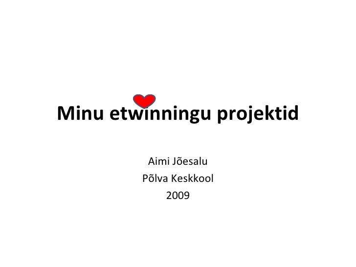 Minu etwinningu projektid Aimi Jõesalu Põlva Keskkool 2009