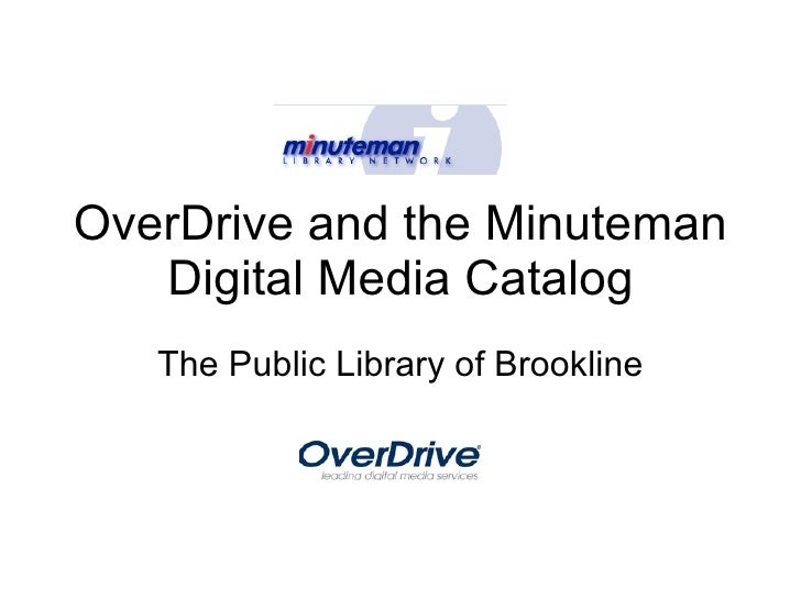 OverDrive and the Minuteman Digital Media Catalog The Public Library of Brookline