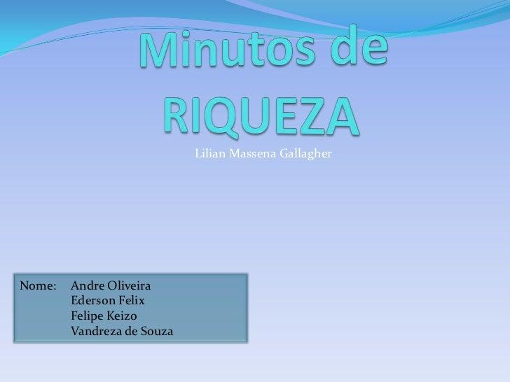 Lilian Massena GallagherNome:   Andre Oliveira        Ederson Felix        Felipe Keizo        Vandreza de Souza