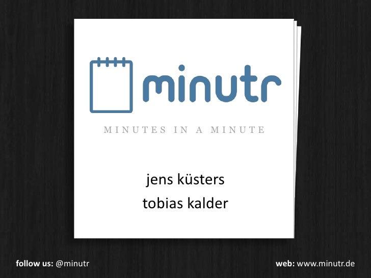 MINUTES IN A MINUTE<br />jensküsters<br />tobiaskalder<br />followus: @minutrweb: www.minutr.de<br />