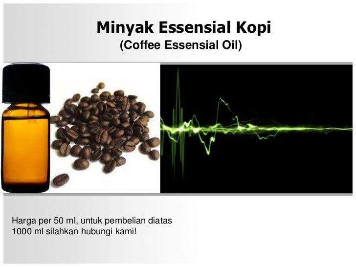 Minyak Essensial Kopi                          (Coffee Essensial Oil)Harga per 50 ml, untuk pembelian diatas1000 ml silahk...