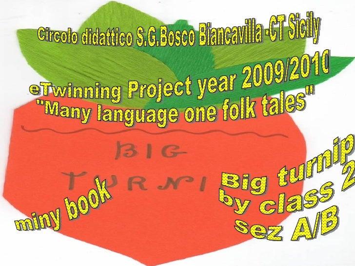 """Big turnip by class 2  sez A/B eTwinning Project year 2009/2010 """"Many language one folk tales"""" miny book Circolo..."""